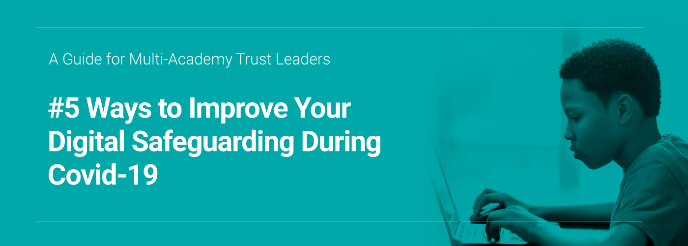 5 Ways to Improve Your Digital safeguarding During Covid-19